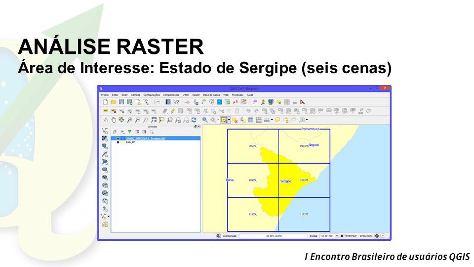 I Encontro Brasileiro de usuários QGIS ANÁLISE RASTER Área de Interesse: Estado de Sergipe (seis cenas)