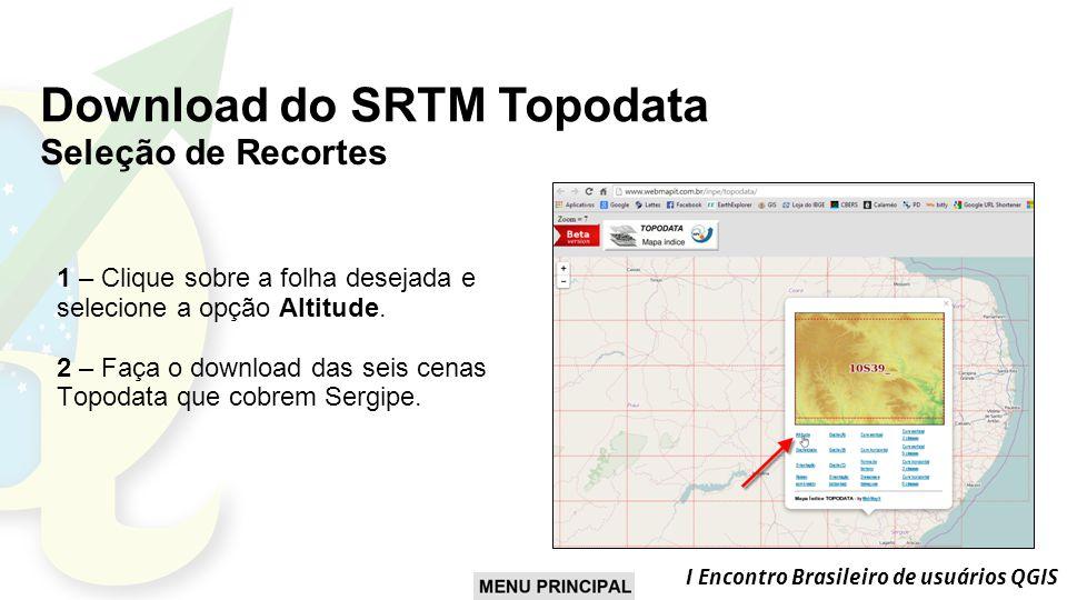 I Encontro Brasileiro de usuários QGIS 1 – Clique sobre a folha desejada e selecione a opção Altitude.