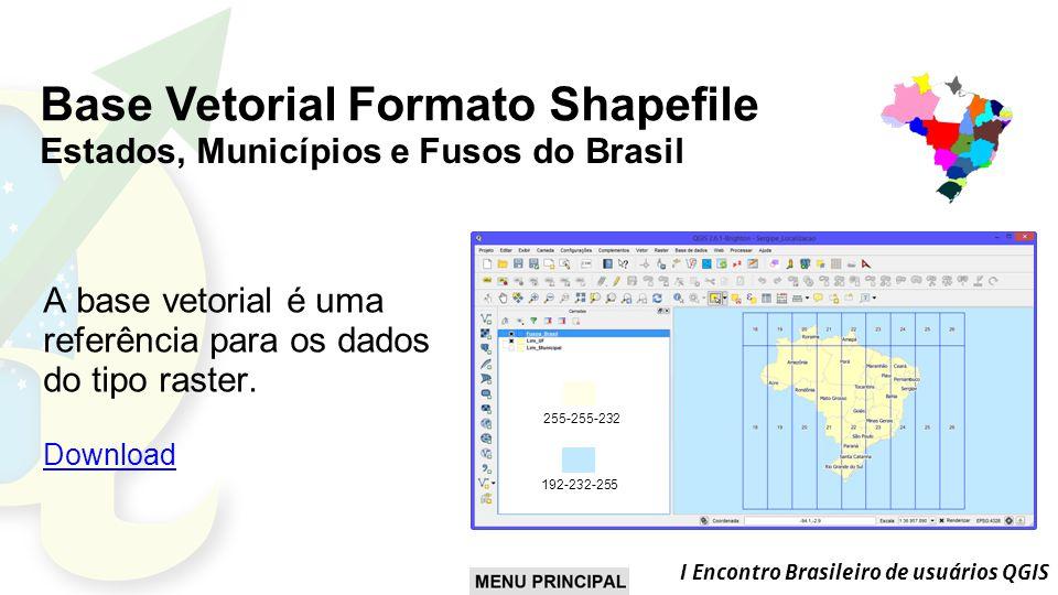 I Encontro Brasileiro de usuários QGIS A base vetorial é uma referência para os dados do tipo raster.