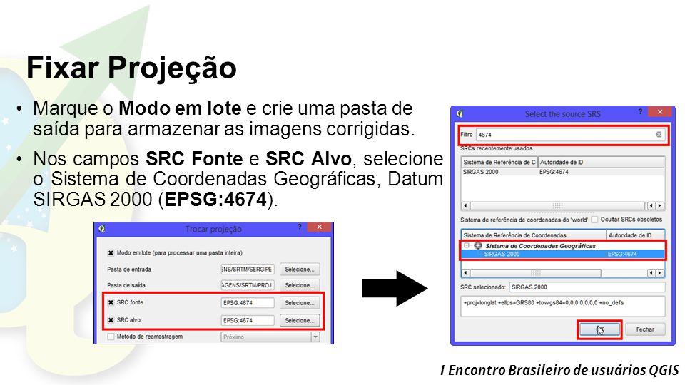 I Encontro Brasileiro de usuários QGIS Fixar Projeção Marque o Modo em lote e crie uma pasta de saída para armazenar as imagens corrigidas.