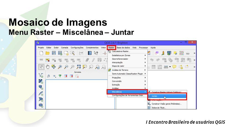I Encontro Brasileiro de usuários QGIS Mosaico de Imagens Menu Raster – Miscelânea – Juntar