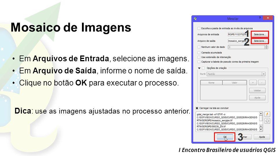 I Encontro Brasileiro de usuários QGIS Em Arquivos de Entrada, selecione as imagens.