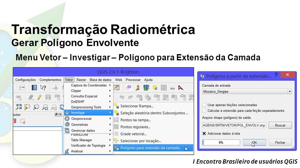 I Encontro Brasileiro de usuários QGIS Transformação Radiométrica Gerar Polígono Envolvente Menu Vetor – Investigar – Polígono para Extensão da Camada