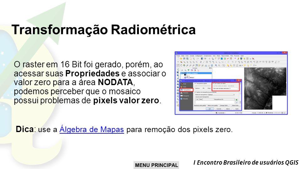 I Encontro Brasileiro de usuários QGIS Transformação Radiométrica O raster em 16 Bit foi gerado, porém, ao acessar suas Propriedades e associar o valor zero para a área NODATA, podemos perceber que o mosaico possui problemas de pixels valor zero.