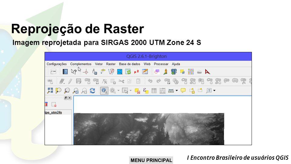 I Encontro Brasileiro de usuários QGIS Reprojeção de Raster Imagem reprojetada para SIRGAS 2000 UTM Zone 24 S