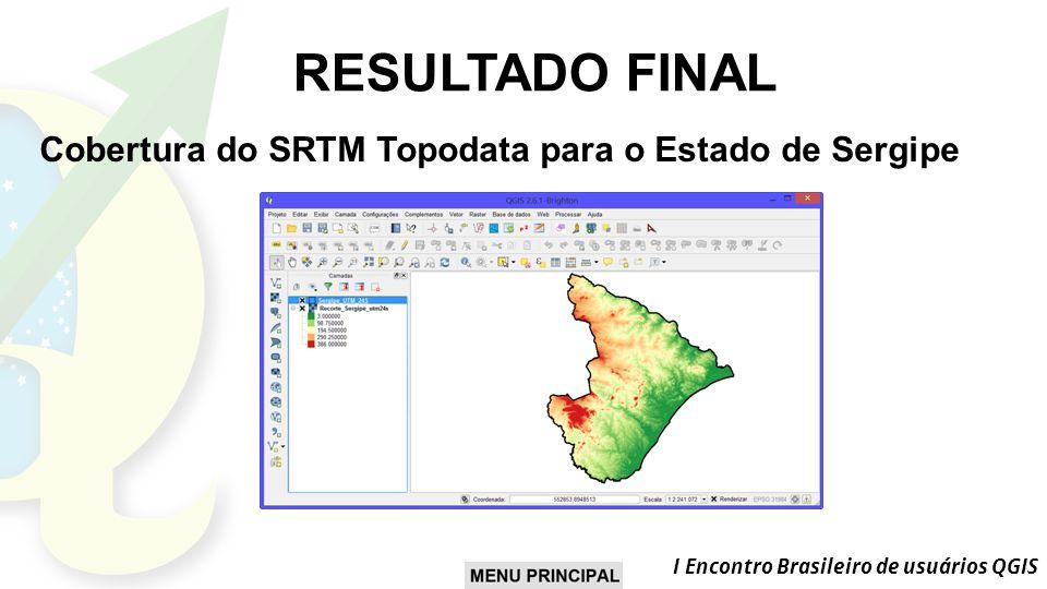 I Encontro Brasileiro de usuários QGIS RESULTADO FINAL Cobertura do SRTM Topodata para o Estado de Sergipe
