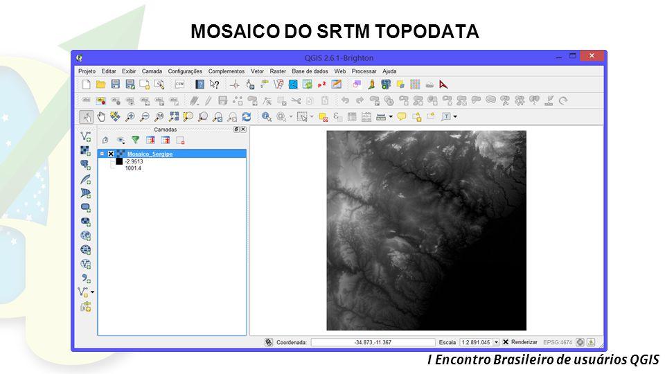 I Encontro Brasileiro de usuários QGIS MOSAICO DO SRTM TOPODATA