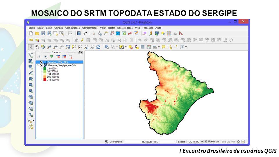 I Encontro Brasileiro de usuários QGIS MOSAICO DO SRTM TOPODATA ESTADO DO SERGIPE