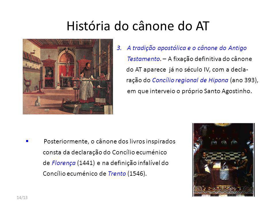 14/13 História do cânone do AT 3.A tradição apostólica e o cânone do Antigo Testamento. – A fixação definitiva do cânone do AT aparece já no século IV