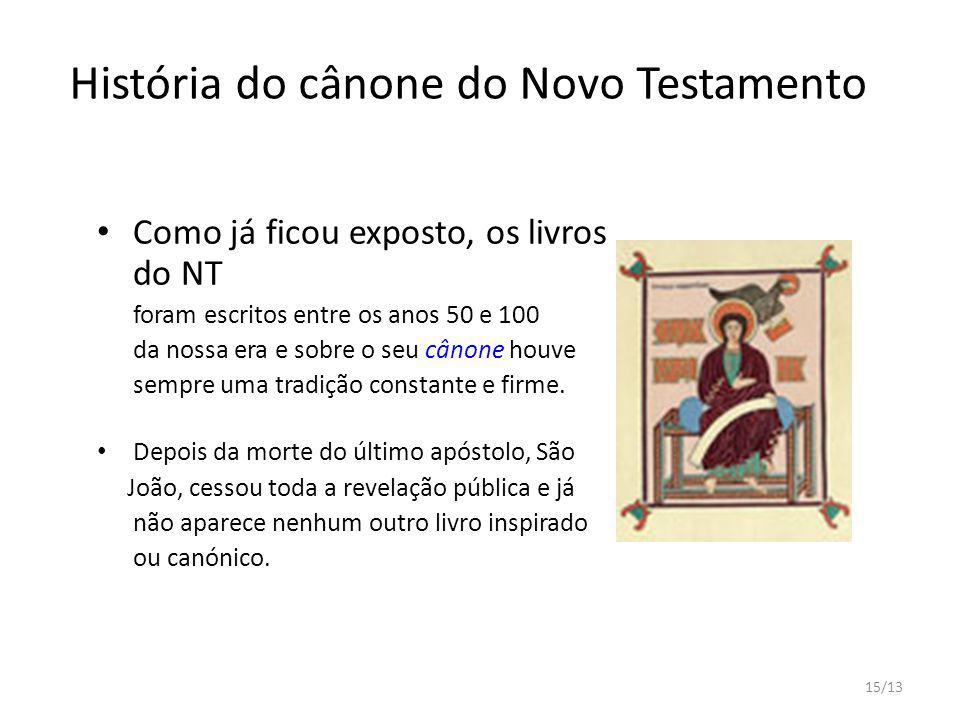 15/13 História do cânone do Novo Testamento Como já ficou exposto, os livros do NT foram escritos entre os anos 50 e 100 da nossa era e sobre o seu câ