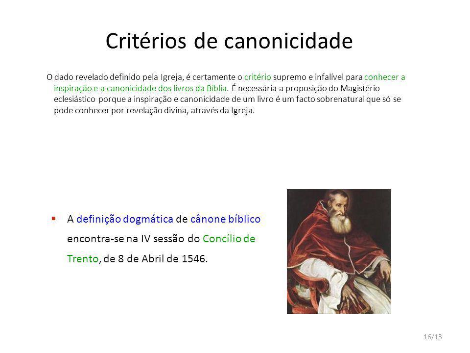 16/13 Critérios de canonicidade O dado revelado definido pela Igreja, é certamente o critério supremo e infalível para conhecer a inspiração e a canon