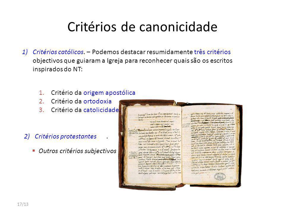 17/13 Critérios de canonicidade 1)Critérios católicos. – Podemos destacar resumidamente três critérios objectivos que guiaram a Igreja para reconhecer