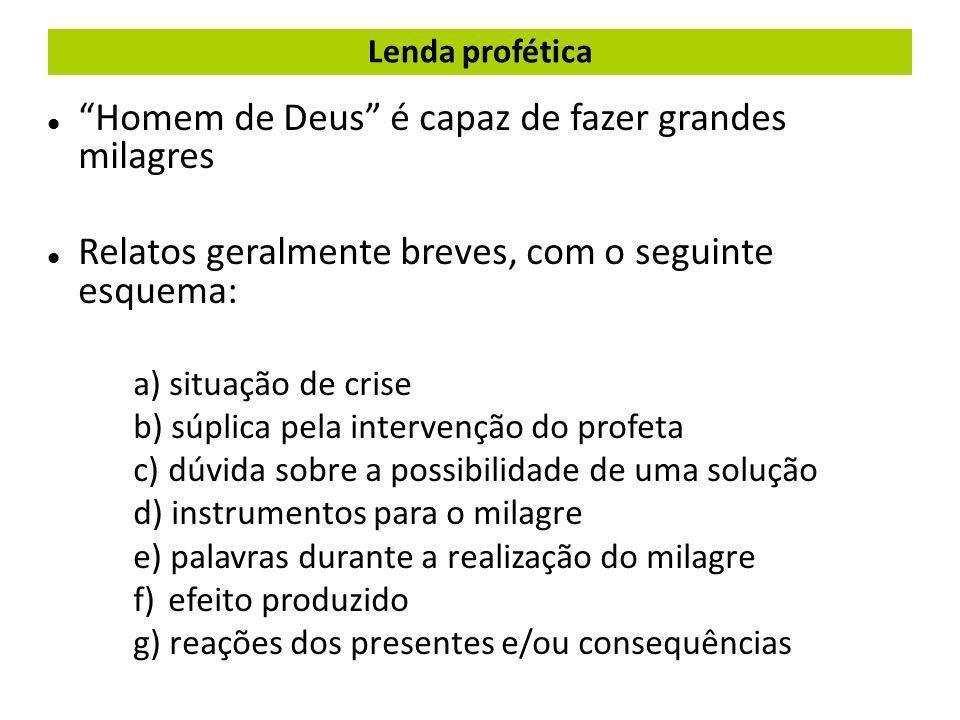 """Lenda profética """"Homem de Deus"""" é capaz de fazer grandes milagres Relatos geralmente breves, com o seguinte esquema: a) situação de crise b) súplica p"""