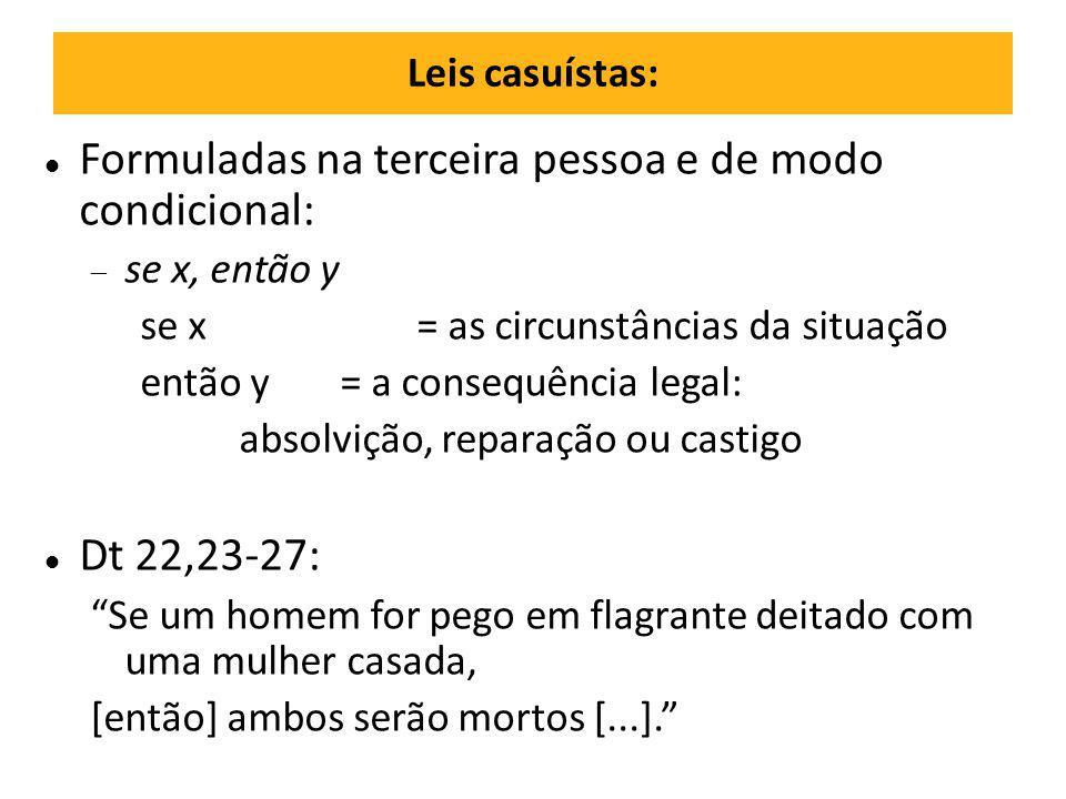 Leis casuístas: Formuladas na terceira pessoa e de modo condicional:  se x, então y se x = as circunstâncias da situação então y = a consequência leg