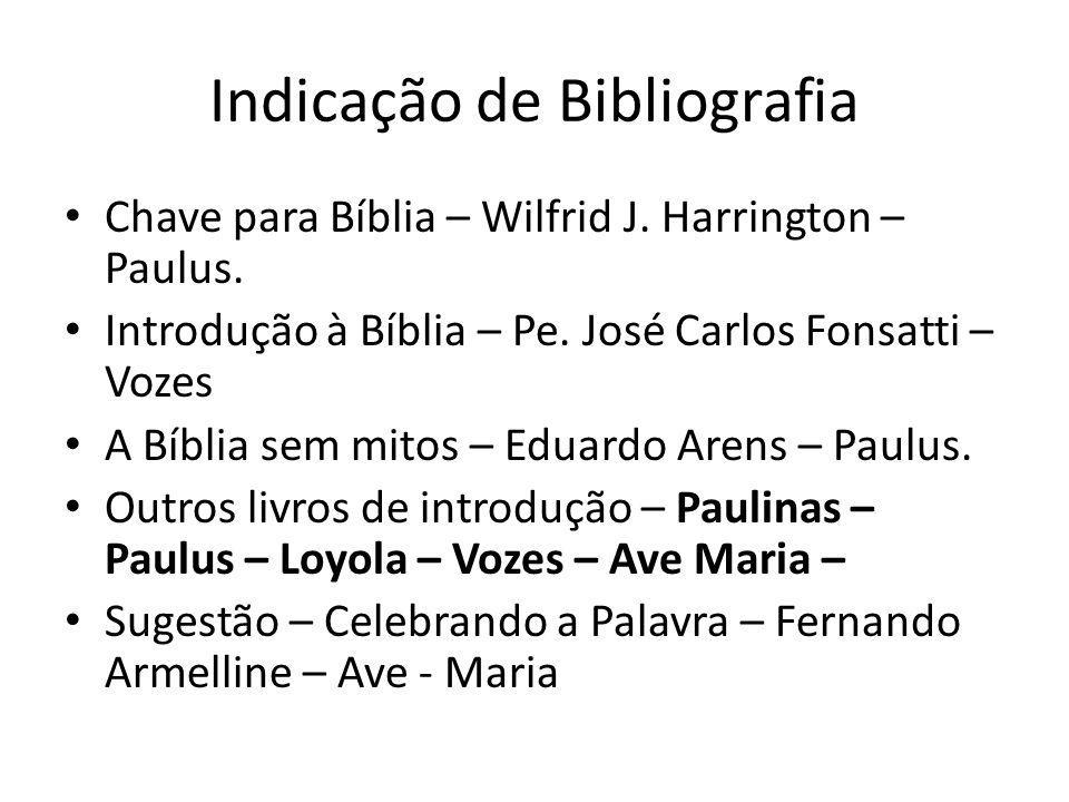 Indicação de Bibliografia Chave para Bíblia – Wilfrid J. Harrington – Paulus. Introdução à Bíblia – Pe. José Carlos Fonsatti – Vozes A Bíblia sem mito