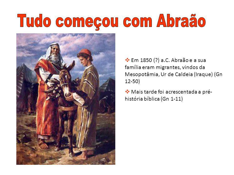 Em 1850 (?) a.C. Abraão e a sua família eram migrantes, vindos da Mesopotâmia, Ur de Caldeia (Iraque) (Gn 12-50)  Mais tarde foi acrescentada a pré