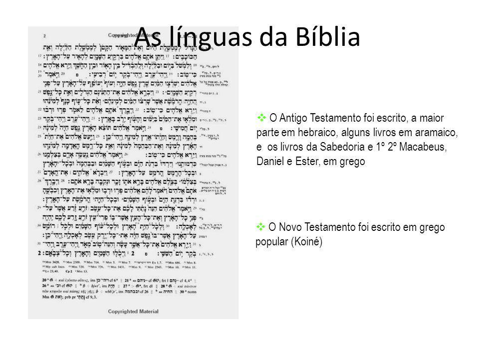  O Novo Testamento foi escrito em grego popular (Koiné)  O Antigo Testamento foi escrito, a maior parte em hebraico, alguns livros em aramaico, e os