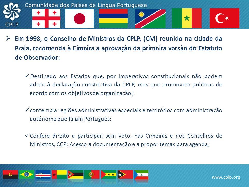 www.cplp.org  Em 1998, o Conselho de Ministros da CPLP, (CM) reunido na cidade da Praia, recomenda à Cimeira a aprovação da primeira versão do Estatu