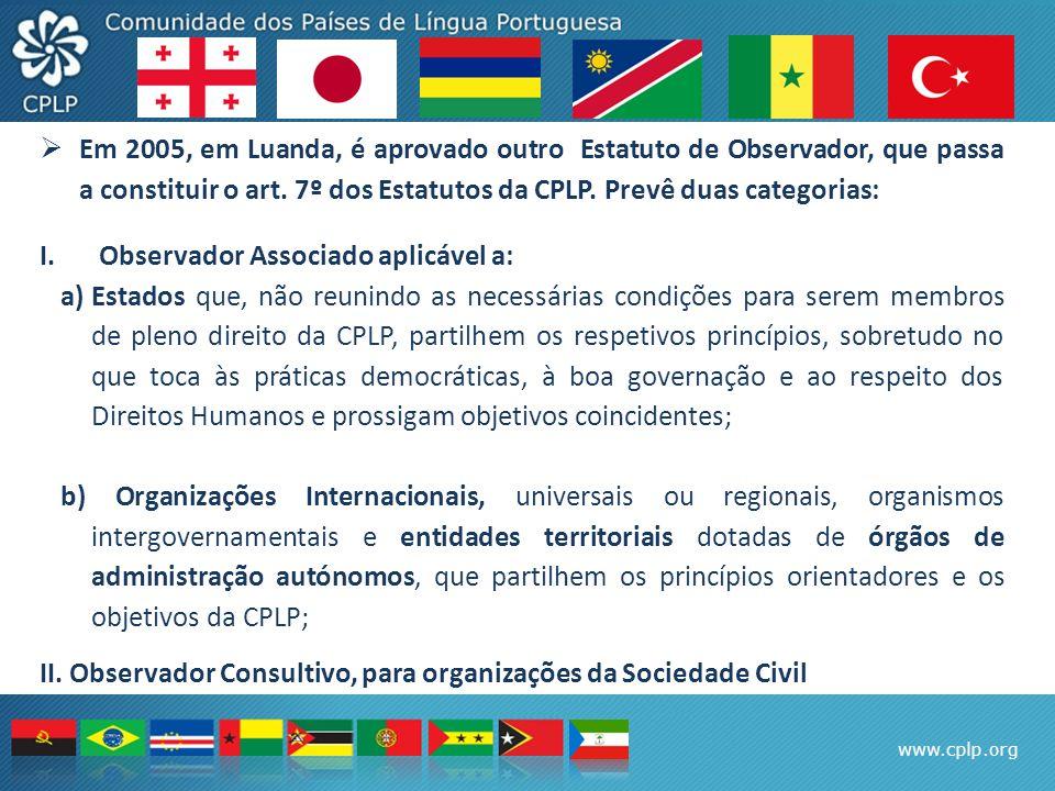 www.cplp.org  Em 2005, em Luanda, é aprovado outro Estatuto de Observador, que passa a constituir o art. 7º dos Estatutos da CPLP. Prevê duas categor