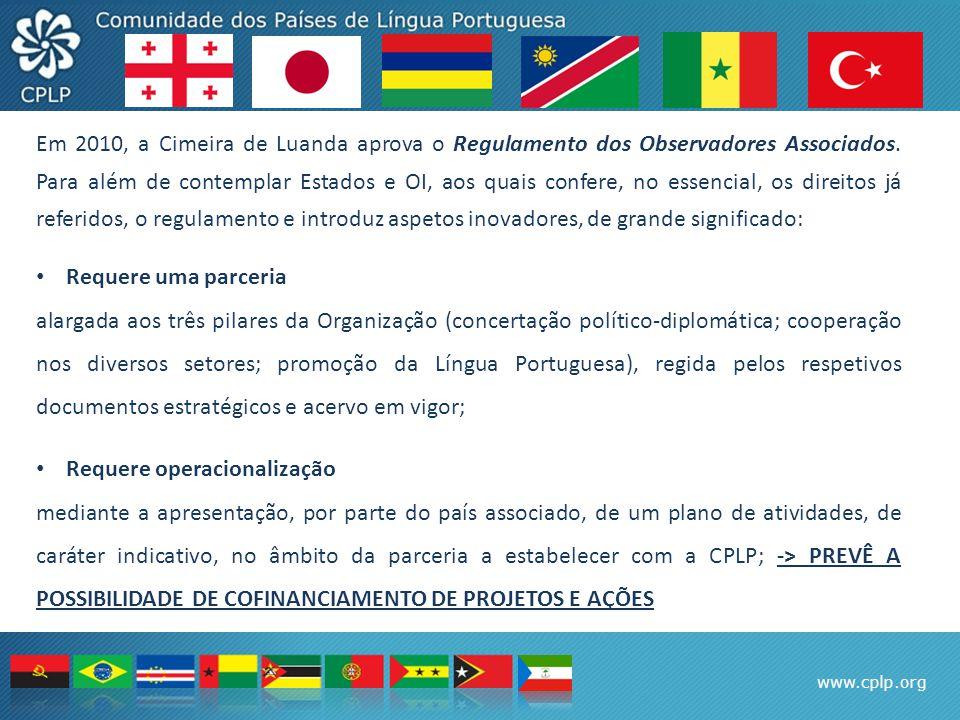 www.cplp.org Em 2010, a Cimeira de Luanda aprova o Regulamento dos Observadores Associados. Para além de contemplar Estados e OI, aos quais confere, n