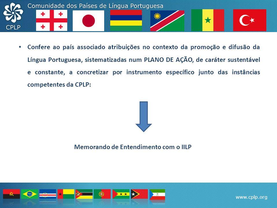 www.cplp.org Confere ao país associado atribuições no contexto da promoção e difusão da Língua Portuguesa, sistematizadas num PLANO DE AÇÃO, de caráte