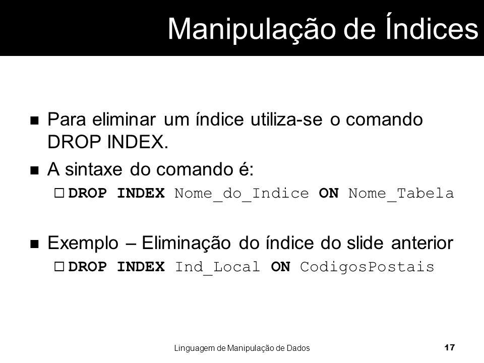 Para eliminar um índice utiliza-se o comando DROP INDEX.