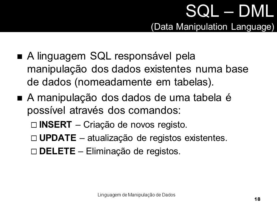 A linguagem SQL responsável pela manipulação dos dados existentes numa base de dados (nomeadamente em tabelas).