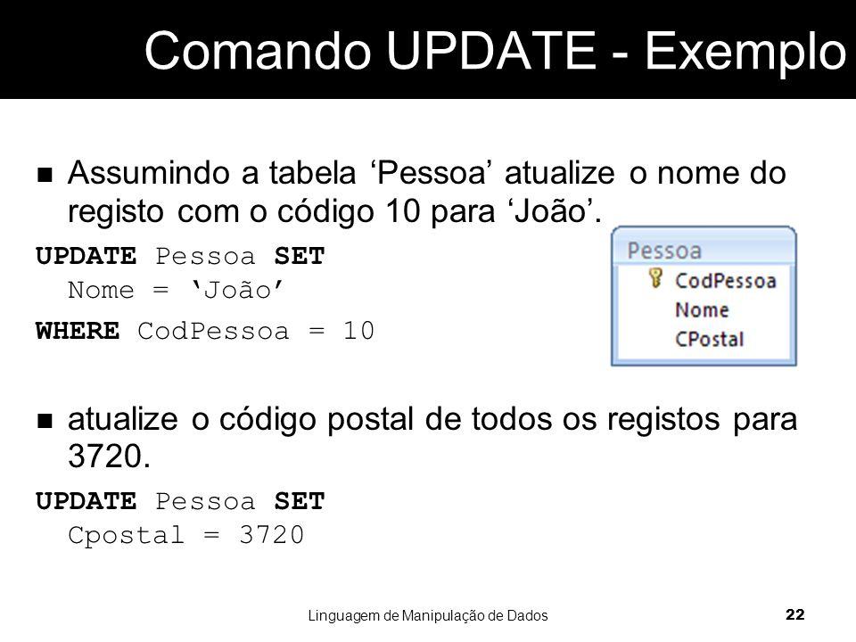 Assumindo a tabela 'Pessoa' atualize o nome do registo com o código 10 para 'João'.