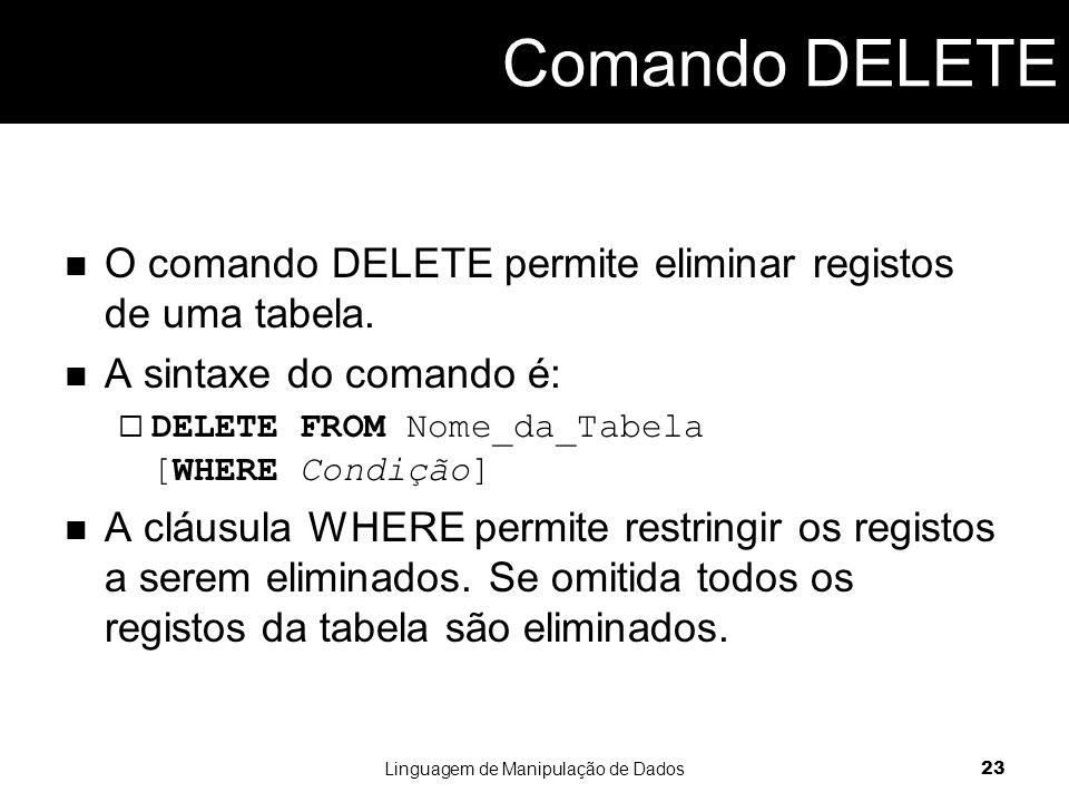 Comando DELETE O comando DELETE permite eliminar registos de uma tabela.