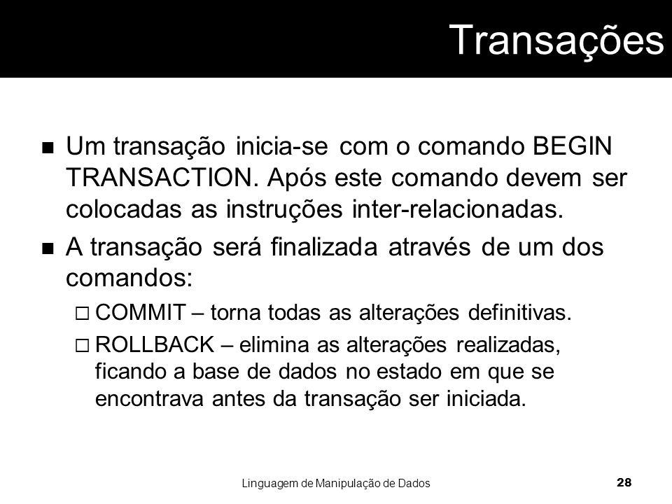 Um transação inicia-se com o comando BEGIN TRANSACTION.