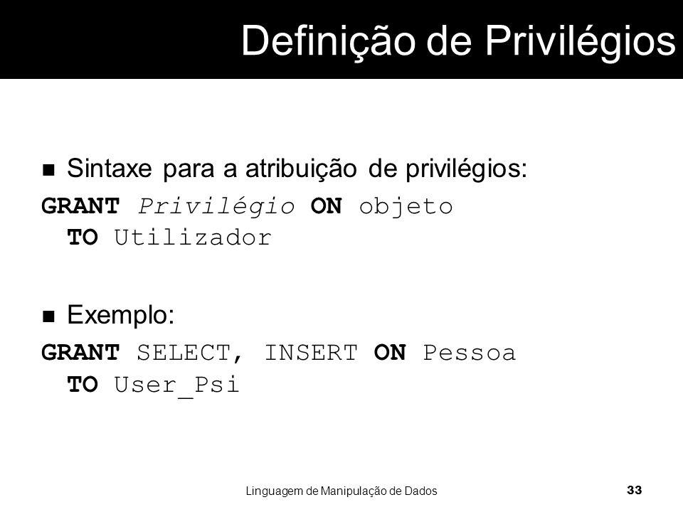 Definição de Privilégios Sintaxe para a atribuição de privilégios: GRANT Privilégio ON objeto TO Utilizador Exemplo: GRANT SELECT, INSERT ON Pessoa TO User_Psi Linguagem de Manipulação de Dados 33