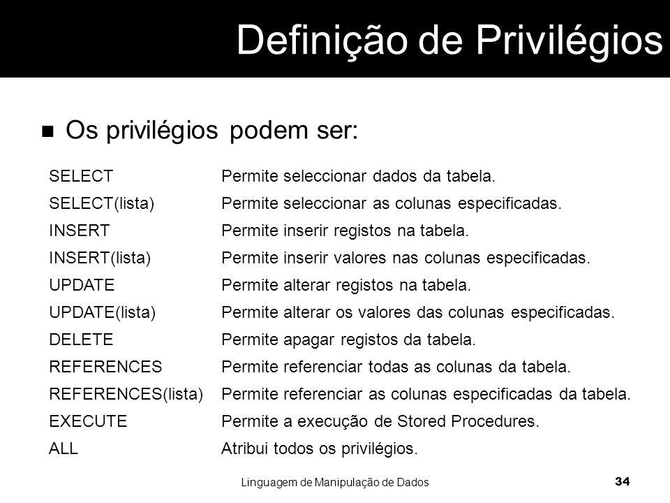 Os privilégios podem ser: Linguagem de Manipulação de Dados 34 SELECTPermite seleccionar dados da tabela.