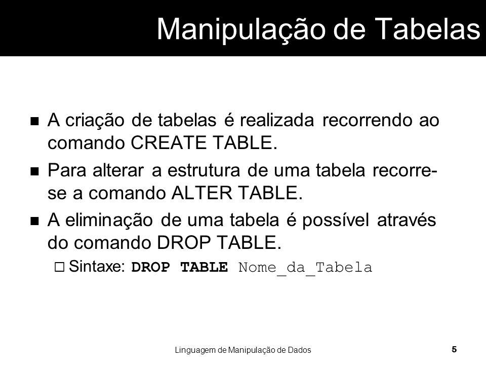 Sintaxe: CREATE TABLE Nome_da_Tabela( NomeCampo1 Tipo, NomeCampo2 Tipo) Tipos de Dados varchar  Strings: text, text(n), varchar, varchar(n), char(n) int  Inteiros: int, integer, smallint, numeric(n) float  Reais: float, numeric, real datetime  Data/hora: date, datetime  Moeda: money Linguagem de Manipulação de Dados 6 CREATE TABLE