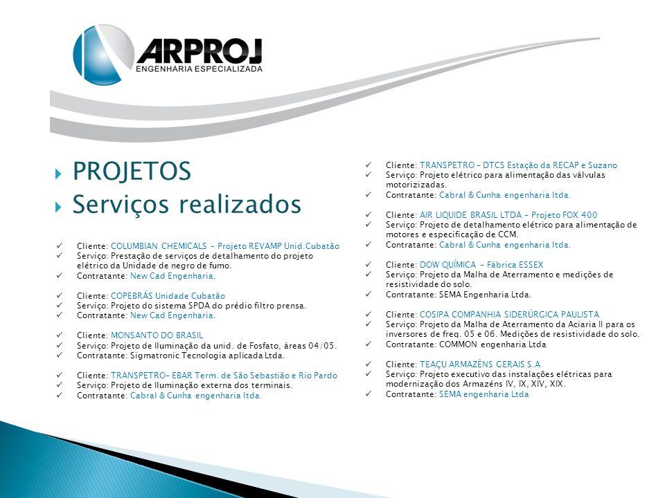  PROJETOS  Serviços realizados Cliente: COLUMBIAN CHEMICALS – Projeto REVAMP Unid.Cubatão Serviço: Prestação de serviços de detalhamento do projeto