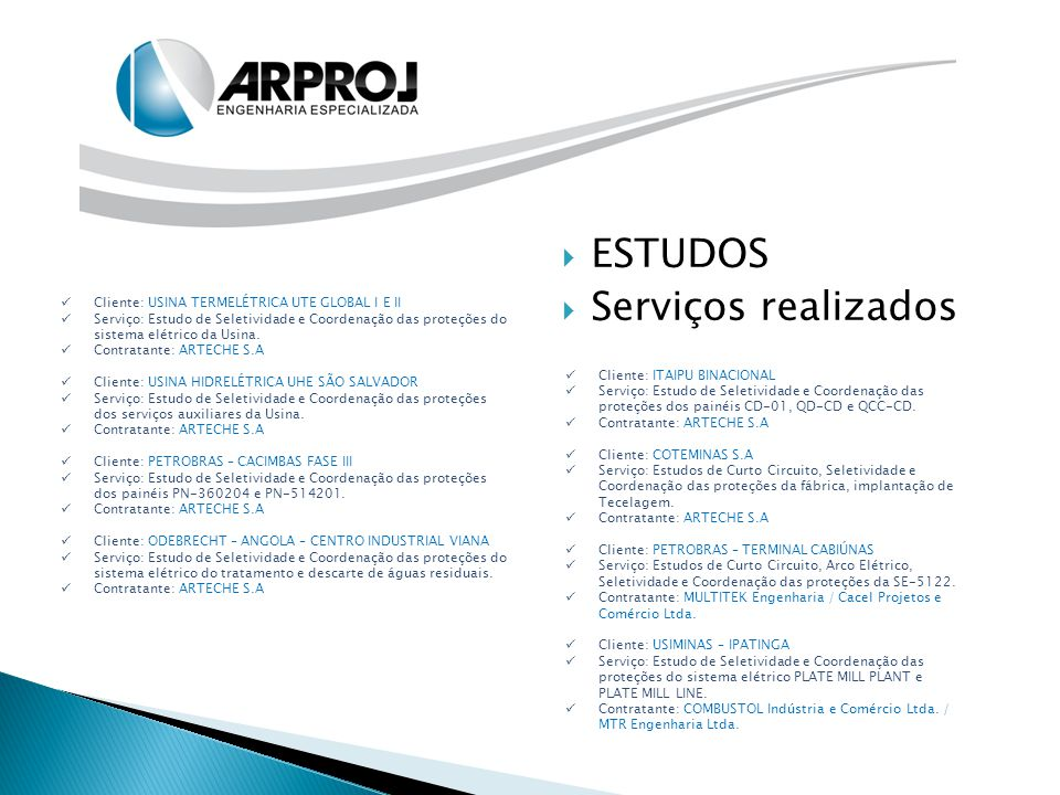  ESTUDOS  Serviços realizados Cliente: USINA TERMELÉTRICA UTE GLOBAL I E II Serviço: Estudo de Seletividade e Coordenação das proteções do sistema e