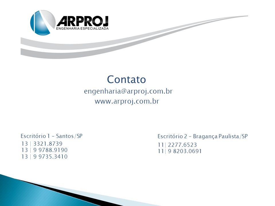 Contato engenharia@arproj.com.br Escritório 1 – Santos/SP www.arproj.com.br 13 | 3321.8739 13 | 9 9788.9190 13 | 9 9735.3410 Escritório 2 – Bragança P