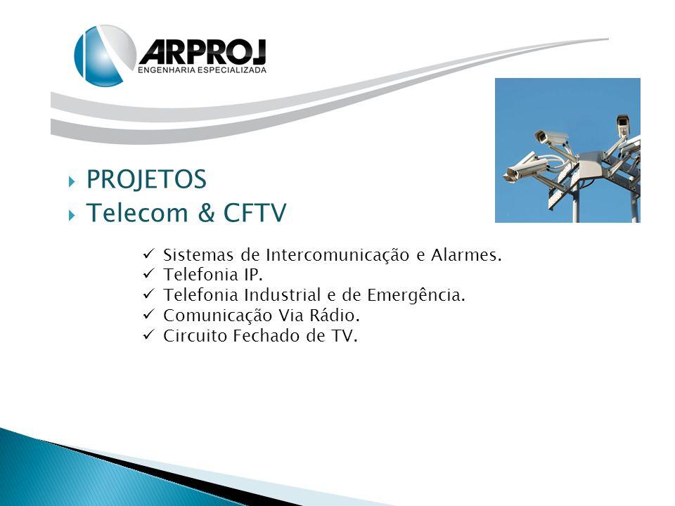 PROJETOS  Telecom & CFTV Sistemas de Intercomunicação e Alarmes. Telefonia IP. Telefonia Industrial e de Emergência. Comunicação Via Rádio. Circuit