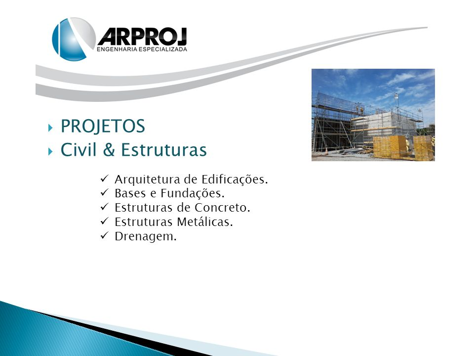  PROJETOS  Civil & Estruturas Arquitetura de Edificações. Bases e Fundações. Estruturas de Concreto. Estruturas Metálicas. Drenagem.