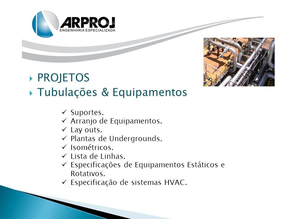  PROJETOS  Tubulações & Equipamentos Suportes. Arranjo de Equipamentos. Lay outs. Plantas de Undergrounds. Isométricos. Lista de Linhas. Especificaç