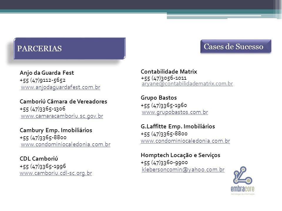 PARCERIAS Cases de Sucesso Anjo da Guarda Fest +55 (47)9112-5652 www.anjodaguardafest.com.br Camboriú Câmara de Vereadores +55 (47)3365-1306 www.camaracamboriu.sc.gov.br Cambury Emp.