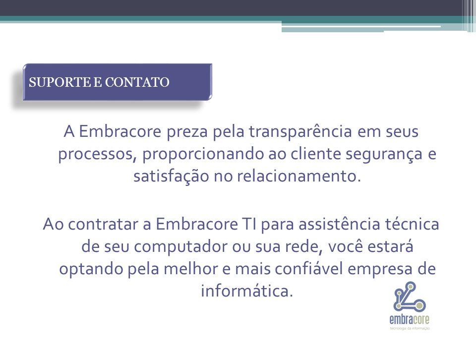 SUPORTE E CONTATO A Embracore preza pela transparência em seus processos, proporcionando ao cliente segurança e satisfação no relacionamento.