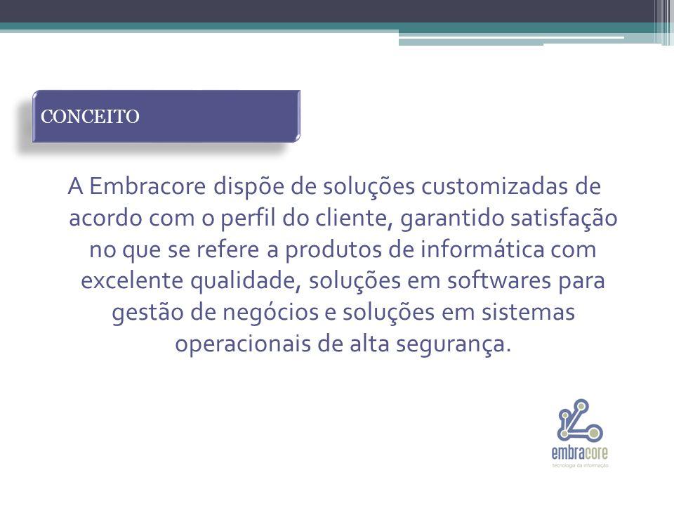 A Embracore dispõe de soluções customizadas de acordo com o perfil do cliente, garantido satisfação no que se refere a produtos de informática com excelente qualidade, soluções em softwares para gestão de negócios e soluções em sistemas operacionais de alta segurança.