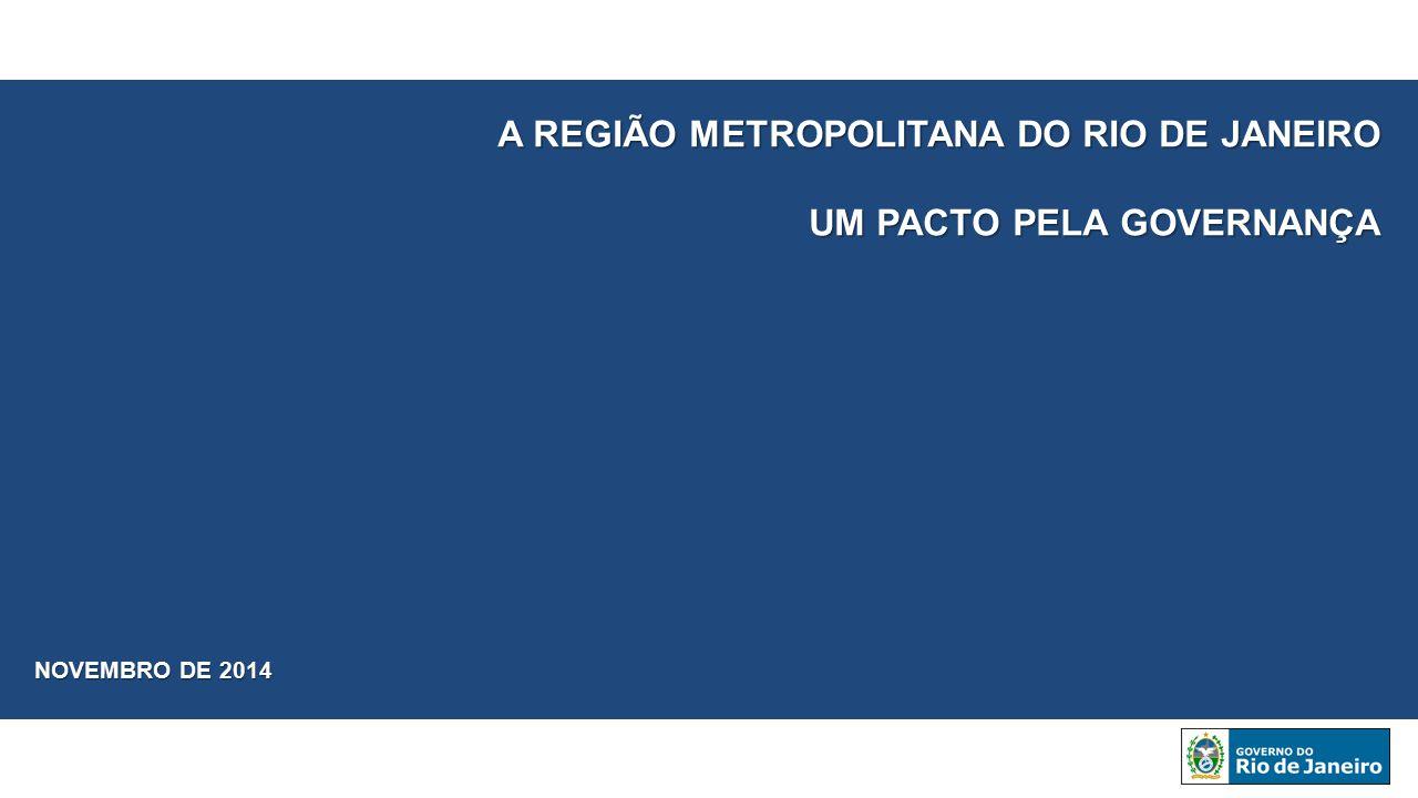 A REGIÃO METROPOLITANA DO RIO DE JANEIRO UM PACTO PELA GOVERNANÇA NOVEMBRO DE 2014