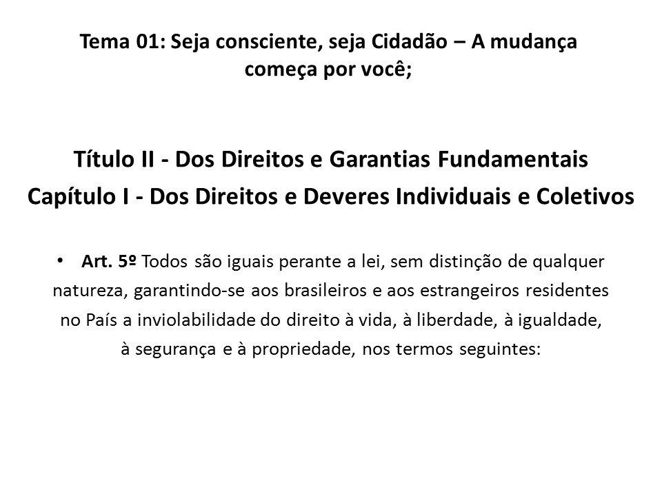Título II - Dos Direitos e Garantias Fundamentais Capítulo I - Dos Direitos e Deveres Individuais e Coletivos Art. 5º Todos são iguais perante a lei,