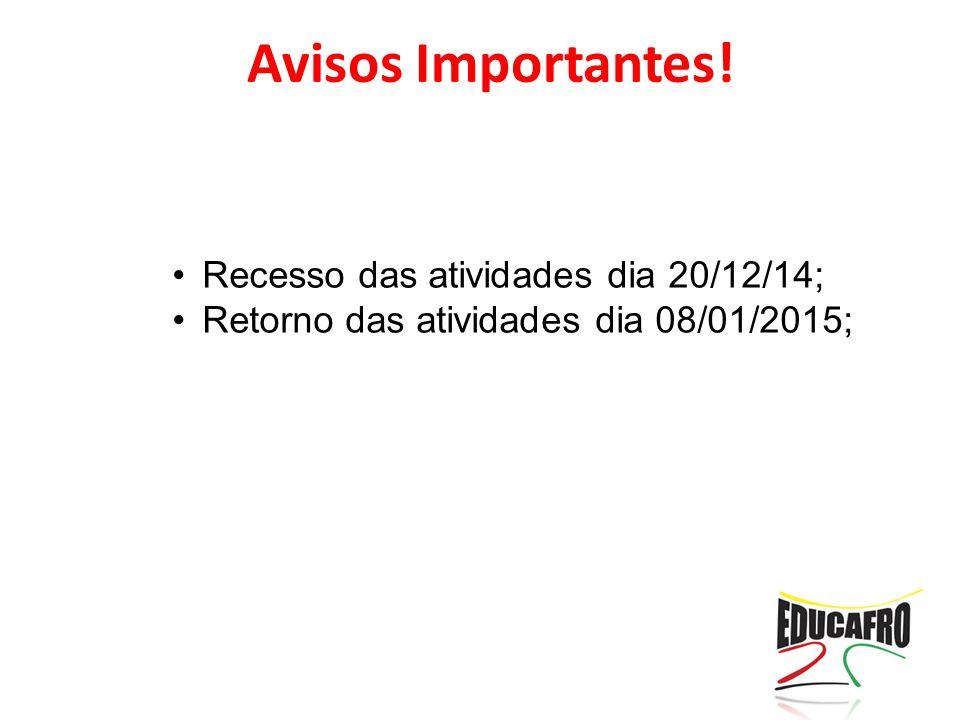 Avisos Importantes! Recesso das atividades dia 20/12/14; Retorno das atividades dia 08/01/2015;