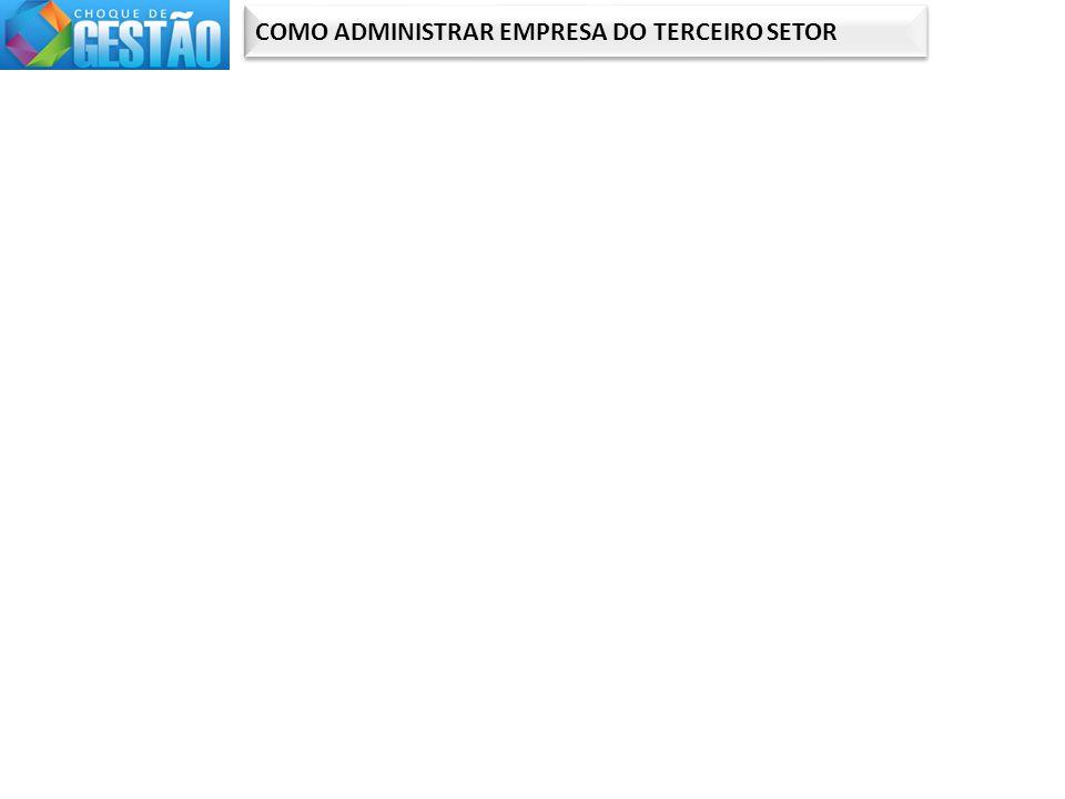 COMO ADMINISTRAR EMPRESA DO TERCEIRO SETOR