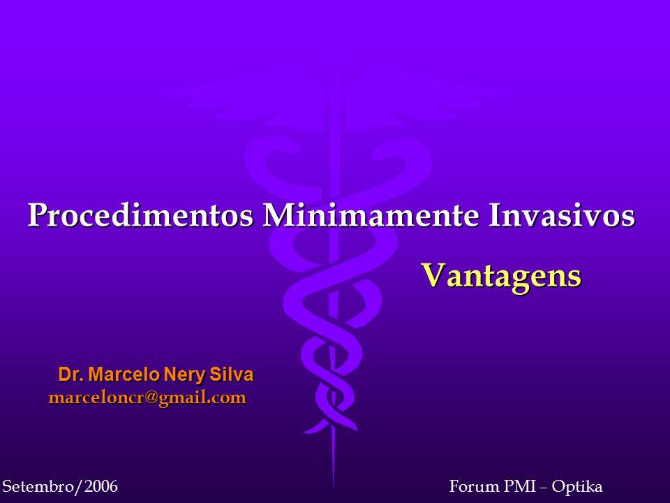 Forum PMI – OptikaSetembro/2006 Procedimentos Minimamente Invasivos Vantagens Vantagens Dr.