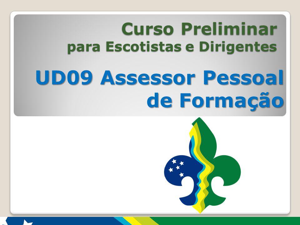 UD09 Assessor Pessoal de Formação Curso Preliminar atualização: ago./2014 11 descubra mais: 11 Ambos disponíveis no site da UEB