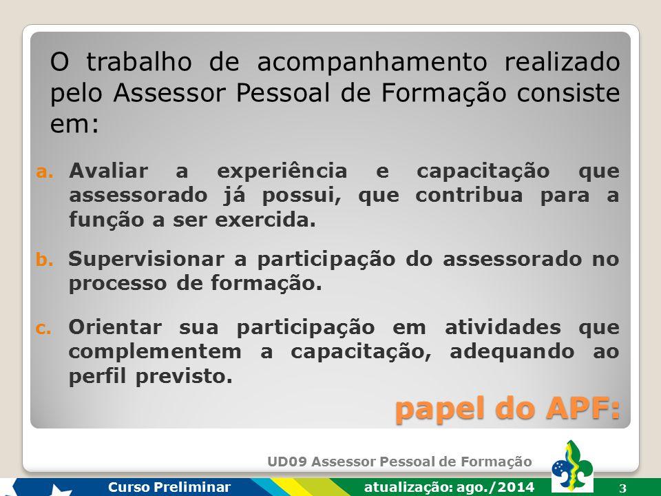 UD09 Assessor Pessoal de Formação Curso Preliminar atualização: ago./2014 3 papel do APF: b.
