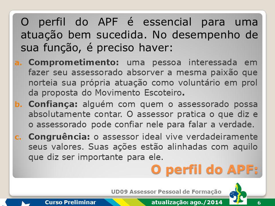UD09 Assessor Pessoal de Formação Curso Preliminar atualização: ago./2014 5 Definição do APF: O APF é o adulto designado pela diretoria que fez a capt